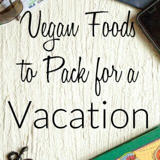 Vegan Foods to Pack for a Vacation