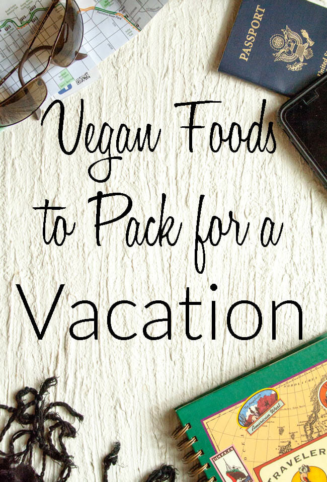 Vegan Foods To Pack For A Vacation photo with passport, sunglasses, map, iphone, and journal on the edges of photo.