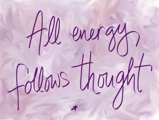 All Energy Follows Thought written on painted background