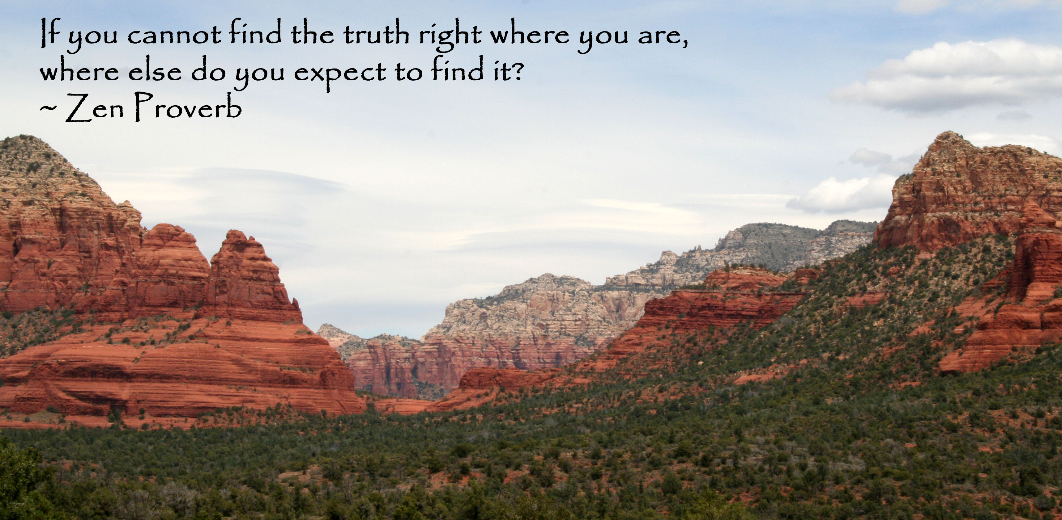 """""""If you cannot find the truth right where you are, where else do you expect to find it?"""" - Zen proverb written on a photo of the Grand Canyon"""