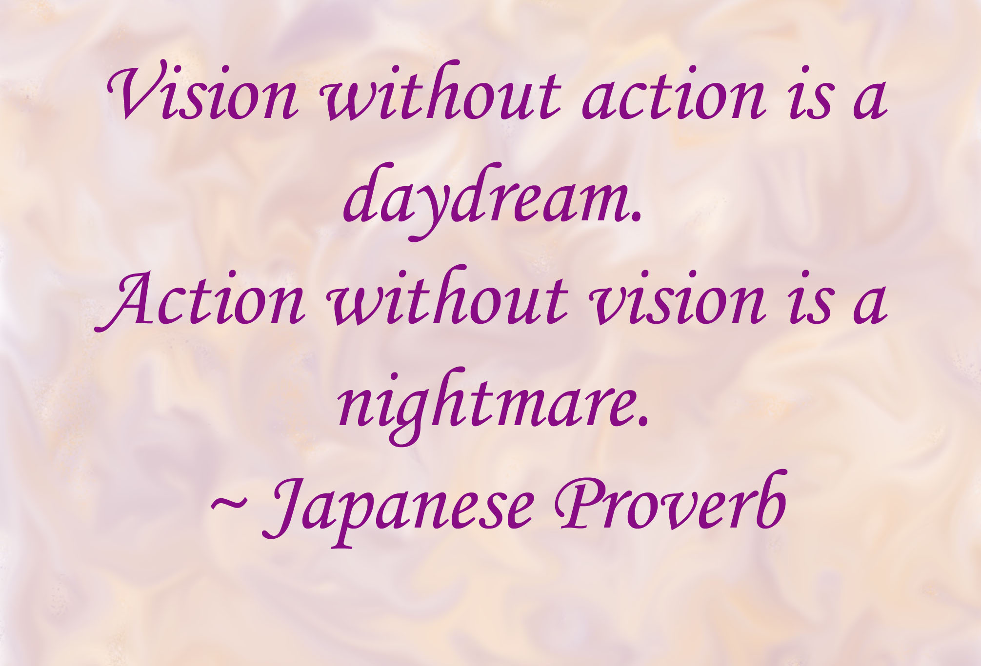 """""""Vision without action is a daydream. Action without vision is a nightmare."""" - Japanese proverb written on a painted background."""