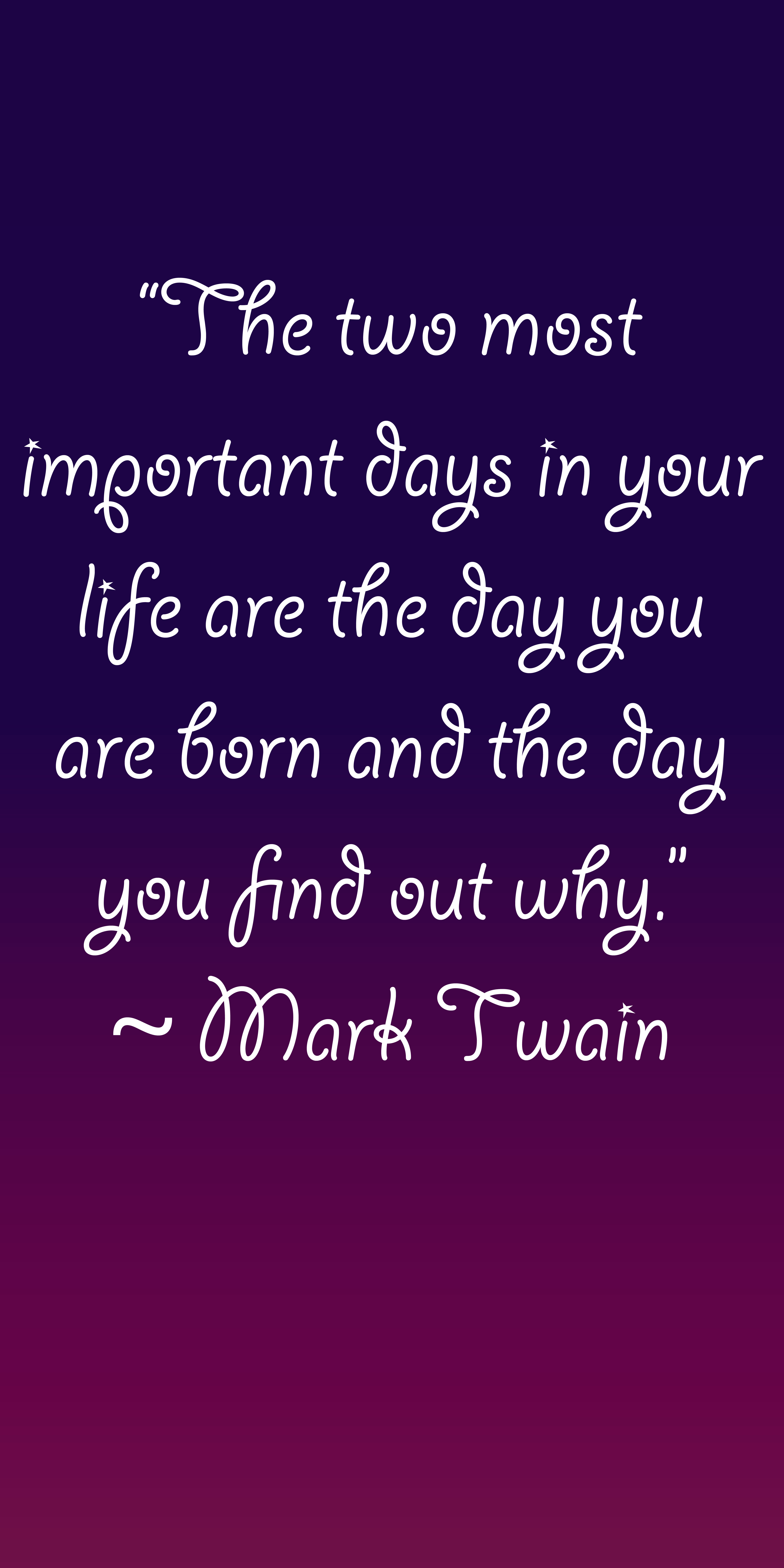 """""""The two most important days in your life are the day you are born and the day you find out why."""" - Mark Twain quote written on a painterly background."""