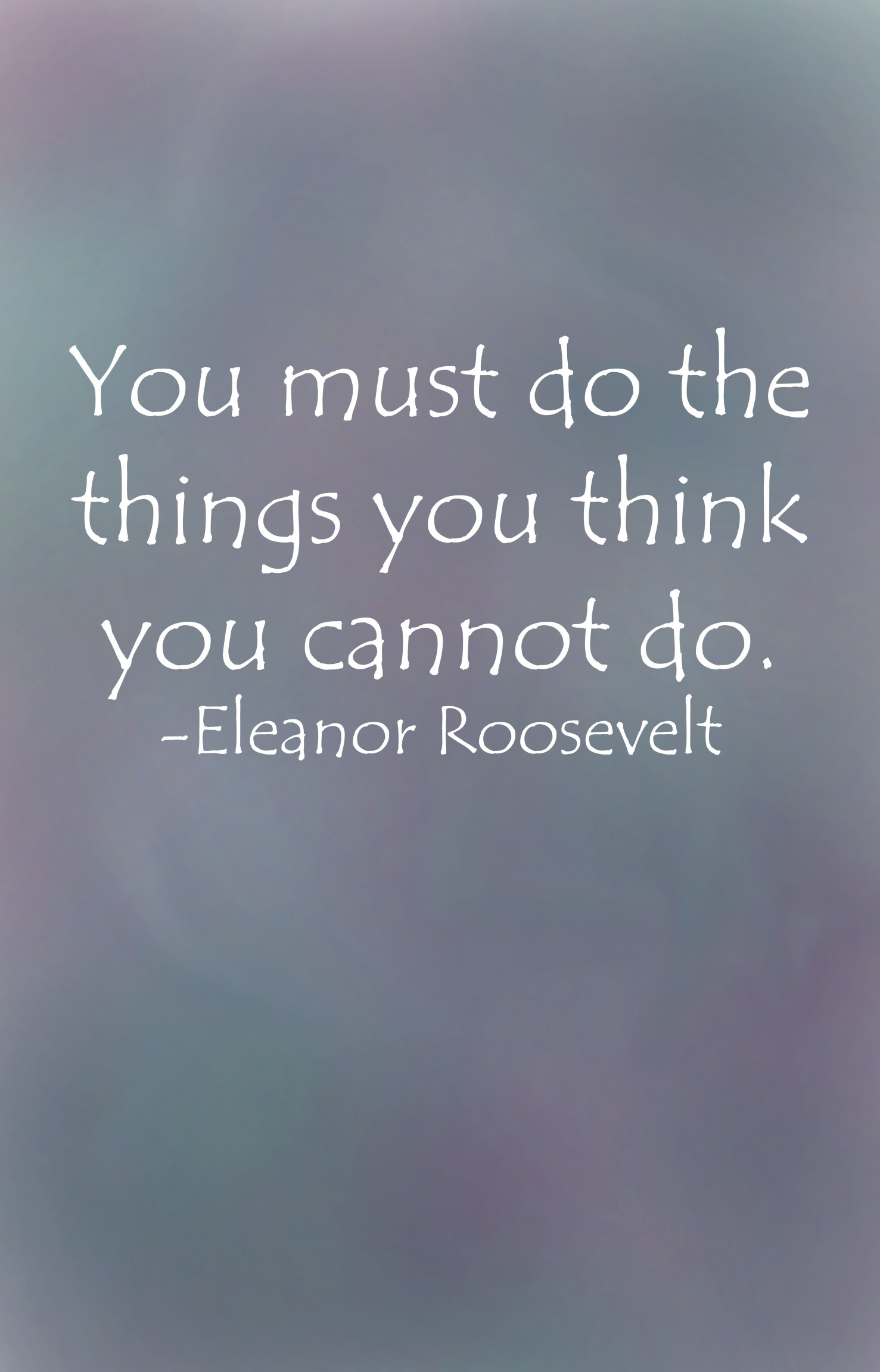"""You must do the things you think you cannot do."" - Eleanor Roosevelt quote on a blue painterly background."