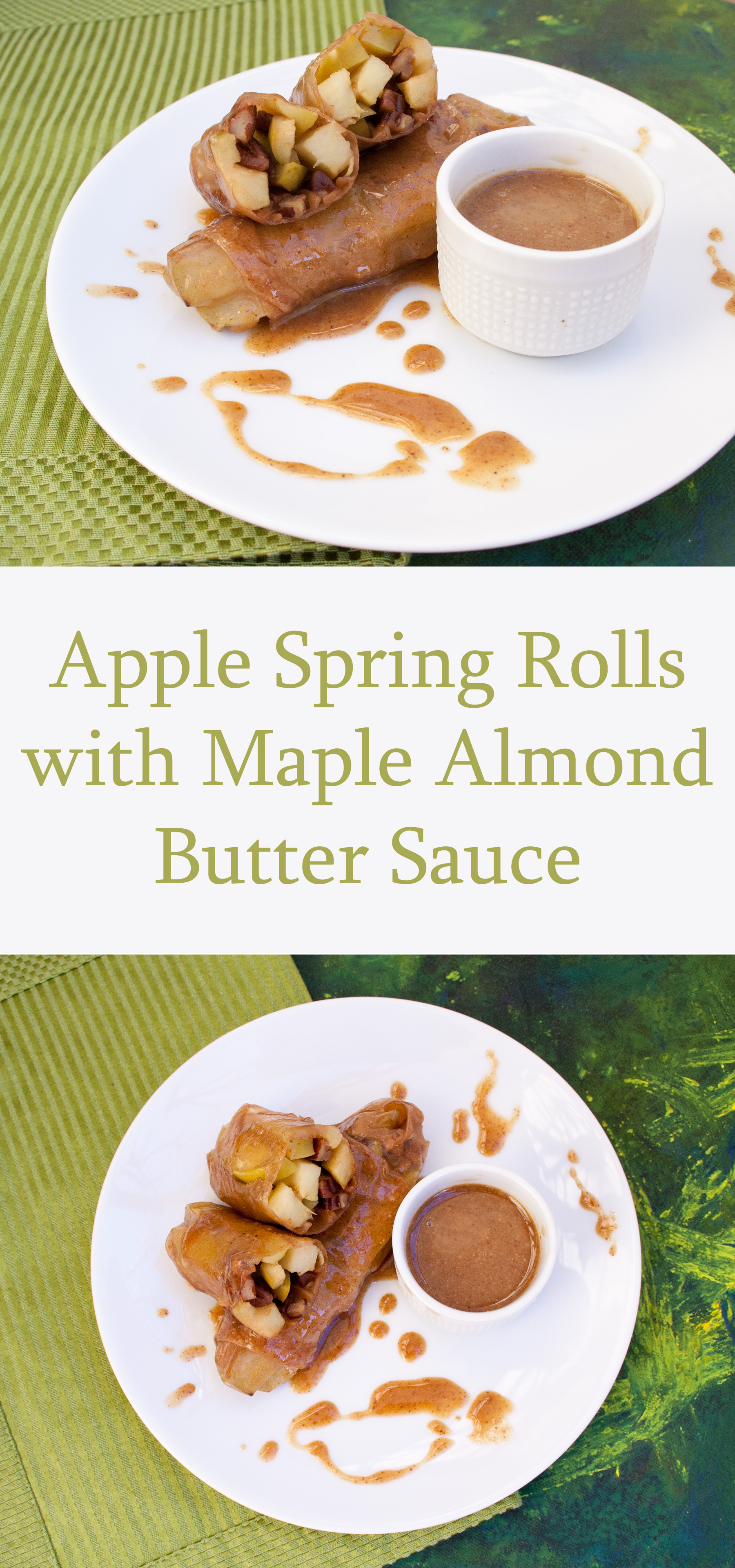 Apple Spring Rolls with Maple Almond Butter Sauce collage photo with text.