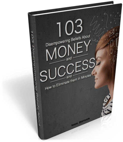 """103 Disempowering Beliefs About Money and Success and How to Eliminate Them in Minutes"""" by Nick Ortner"""