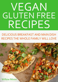 Vegan Gluten Free Recipes: Delicious Breakfast and Main Dish Recipes the Whole Family Will Love