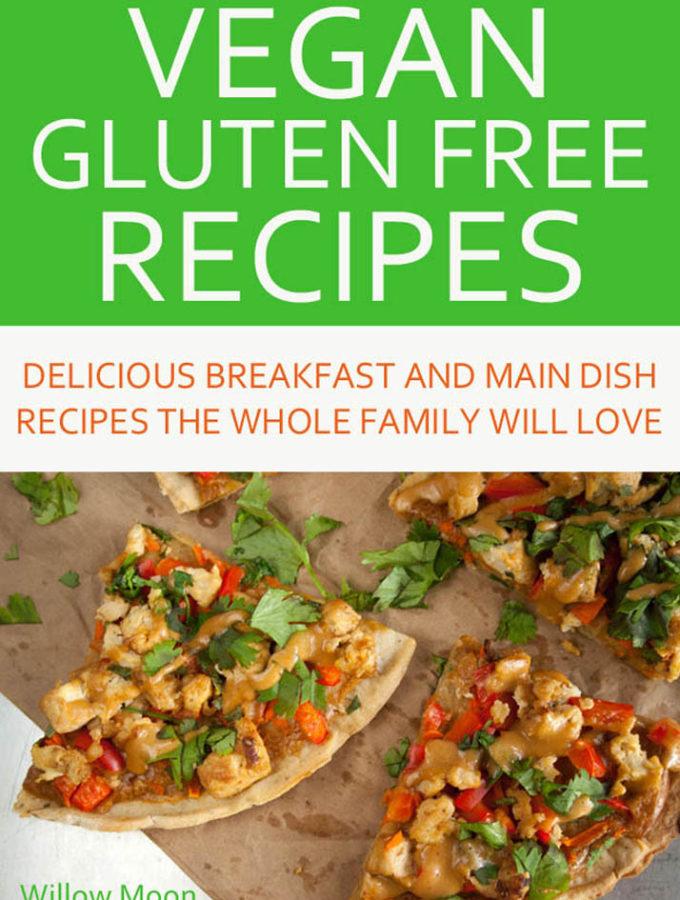 Vegan Gluten Free Recipes: Delicious Breakfast and Main Dish Recipes the Whole Family Will Love