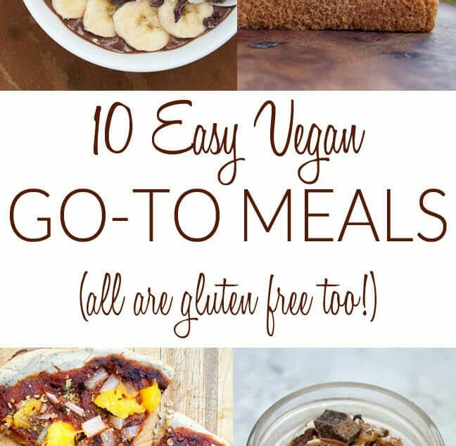 "Collage photo with ""10 Easy Vegan Go-To Meals"" written in between photos."