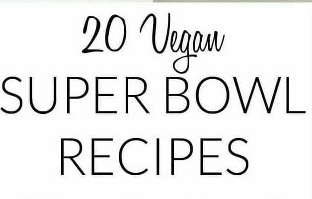 20 Vegan Super Bowl Recipes