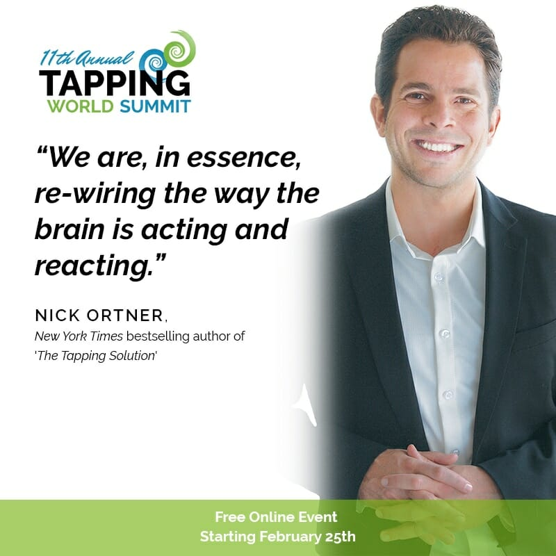 """11th Annual The Tapping World Summit"" ""We are, in essence, re-wiring the way the brain is acting and reacting."" - Nick Ortner with photo of him and ""Free Online Event Starting Feb. 25"""